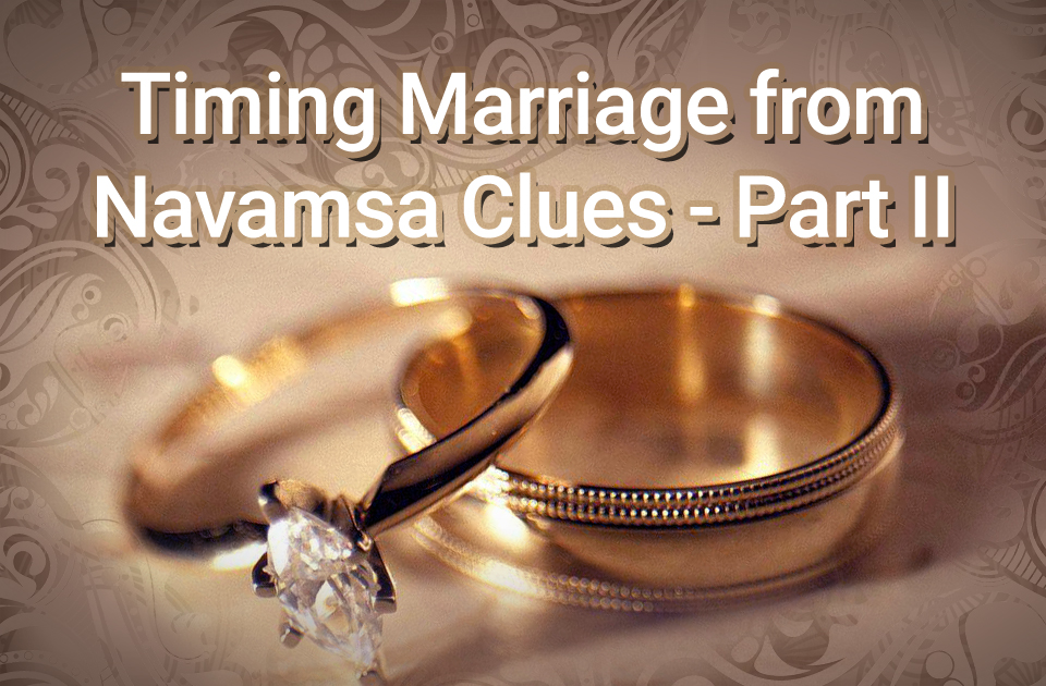 Timing Marriage from Navamsa Clues - Part II
