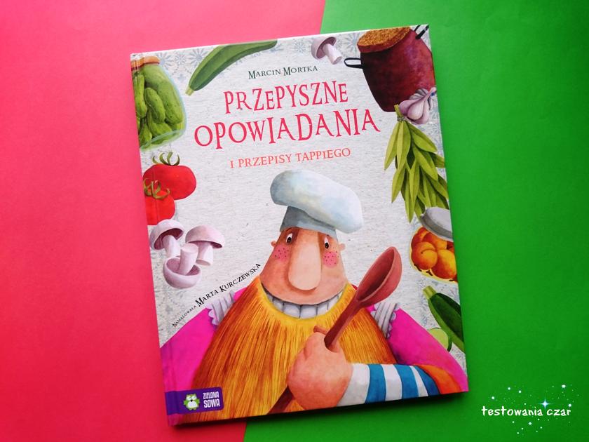 """""""Przepyszne opowiadania i przepisy Tappiego"""" Wydawnictwo Zielona Sowa"""