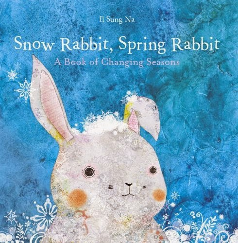 Snow Rabbit, Spring Rabbit: A Book of Changing Seasons, part of children's book list about spring and changing seasons