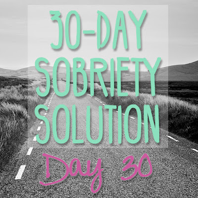 30 Day Sobriety Solution: Day 30