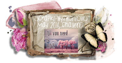 http://scrapki-wyzwaniowo.blogspot.com/2016/05/may-challenge-all-you-need-is-love.html