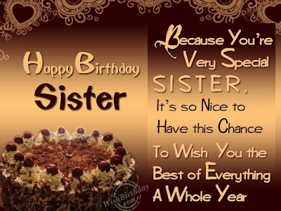 Happy Birthday wishes for sister: because you're very special sister, it's so nice to have this chance
