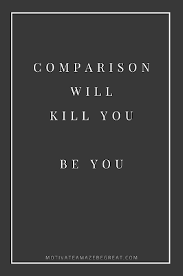 "44 Short Success Quotes And Sayings: ""Comparison will kill you. Be you."""
