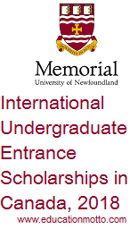 International Undergraduate Entrance Scholarships in Canada, 2018, at The Memorial University of Newfoundland, Eligibility Criteria, Field of Stud, Method of Applying, Deadline