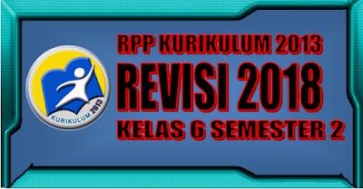 RPP K13 Kelas 6 Revisi 2018 untuk Semester 2