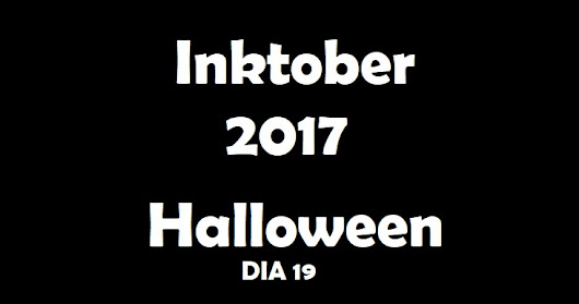 Inktober 2017 - Halloween - Dia 19 (Day 19) - VIDEO