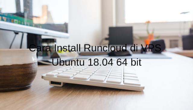 Cara Install Runcloud di VPS Ubuntu 18.04 64 bit