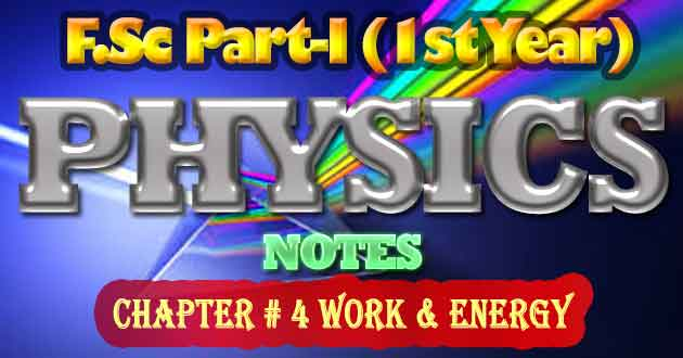 FSc Part-1 1st Year Physics Notes  Chapter 4 Work & Energy