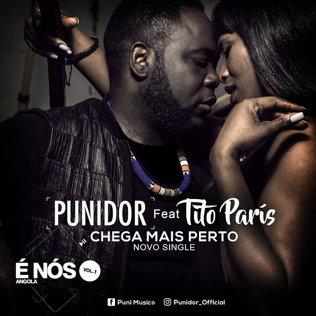 Punidor & Tito Paris - Chega Mais Perto (Semba)