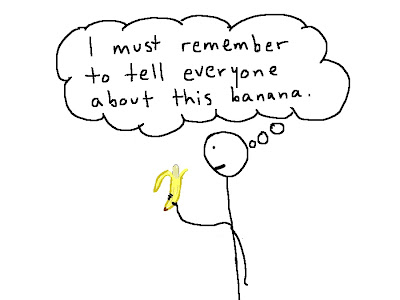 stick figure holding banana: I must remember to tell everyone about this banana..