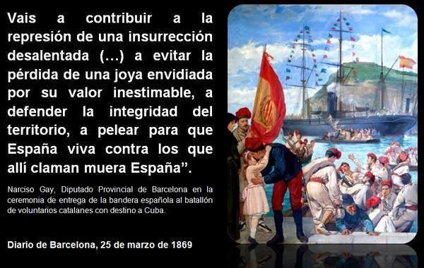 Diario de Barcelona, 25 marzo de 1869, vais a contribuir a la represión de una insurrección desalentada (...) a evitar la pérdida de una joya envidiada por su valor inestimable, a defender la integridad del territorio, a pelear para que España viva contra los que allí calman muera España.