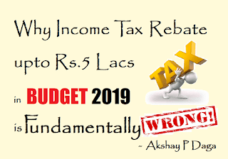 Why Income Tax Rebate upto 5 Lacs in Budget 2019 is Fundamentally & Mathematically Wrong?