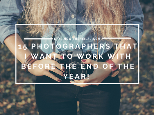 15 PHOTOGRAPHERS THAT I WANT TO WORK WITH BEFORE THE END OF THE YEAR!