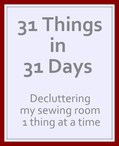 31 things in 31 days. My plan is to declutter my sewing room 1 thing at a time.