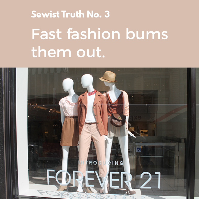 Secret No. 3: Sewists are bummed out by fast fashion.