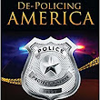 De-Policing America: A Street Cop's View of the Anti-Police State by Steve Pomper