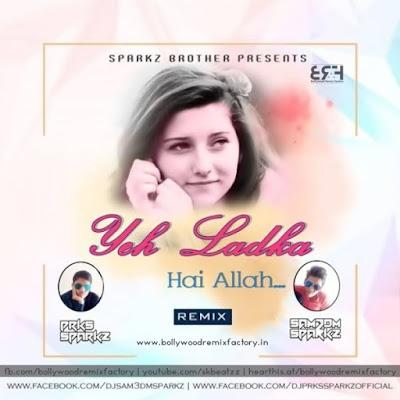 Ye Ladka Hai Allah Ft. Vishakha Mahore - DJ Sam3dm SparkZ & DJ Prks SparkZ