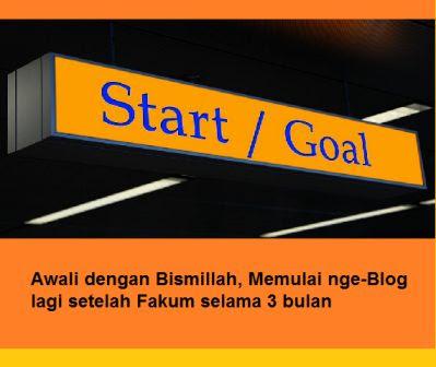 Awali dengan Bismillah, Memulai nge-Blog lagi setelah Fakum selama 3 bulan