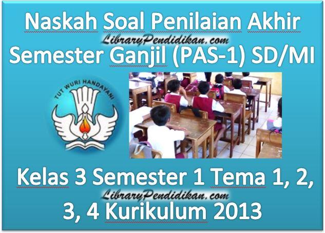 Naskah Soal Penilaian Akhir Semester Ganjil (PAS-1) SD/MI Kelas 3 Semester 1 Tema 1, 2, 3, 4 Kurikulum 2013