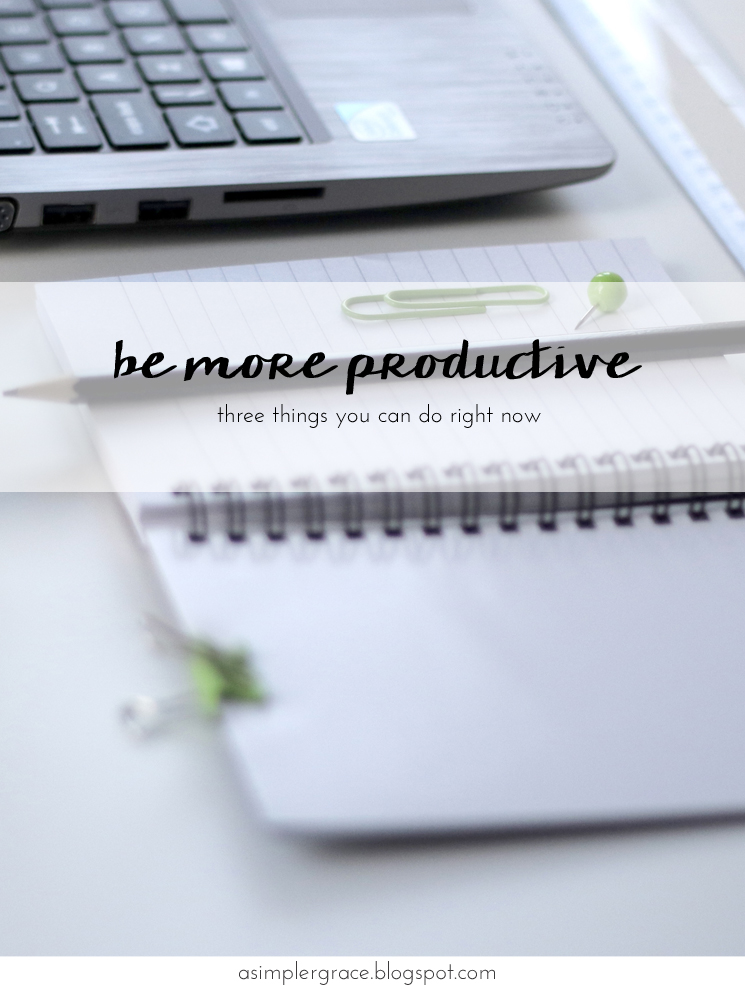 Three Ways to Be More Productive Right Now - A Simpler Grace #productivity #livingwell