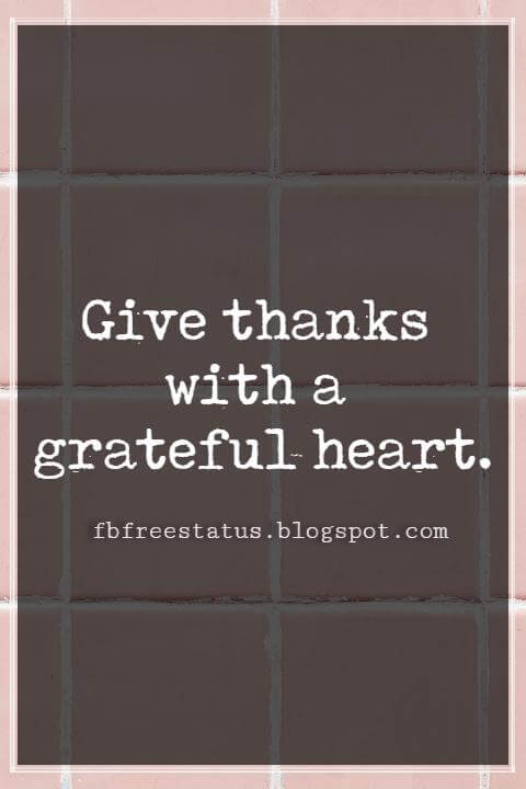 Inspirational Quotes For Thanksgiving, Give thanks with a grateful heart.