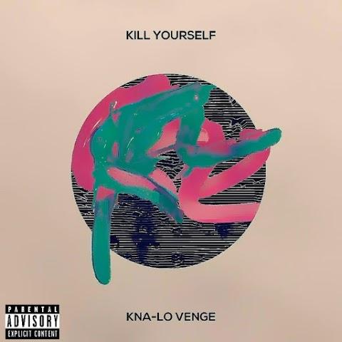 New Music: Kna-Lo (@KNALO7) - Kill Yourself