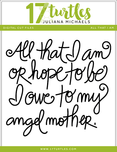 All That I Am Free Digital Cut File by Juliana Michaels 17turtles.com