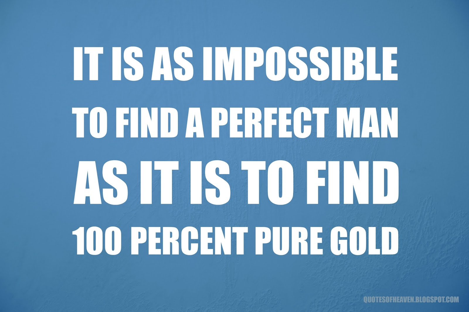Quotes From Heaven It Is As Impossible To Find A Perfect Man As It
