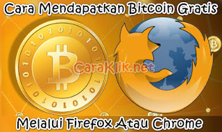 Cara Mendapatkan Bitcoin Gratis Melalui Firefox Dan Google Chrome