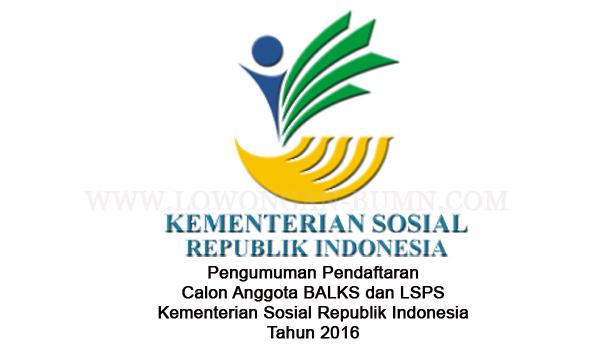 Pengumuman Pendaftaran Calon Anggota BALKS dan LSPS Kementerian Sosial Republik Indonesia 2016