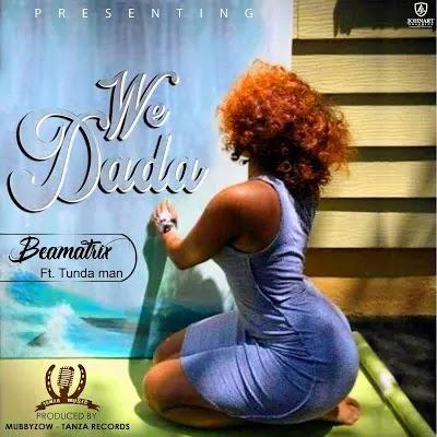 Download Mp3 | Beamatrix ft Tundaman - We Dada