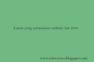 Latest ping submission website list 2016, Pinging sites list 2017