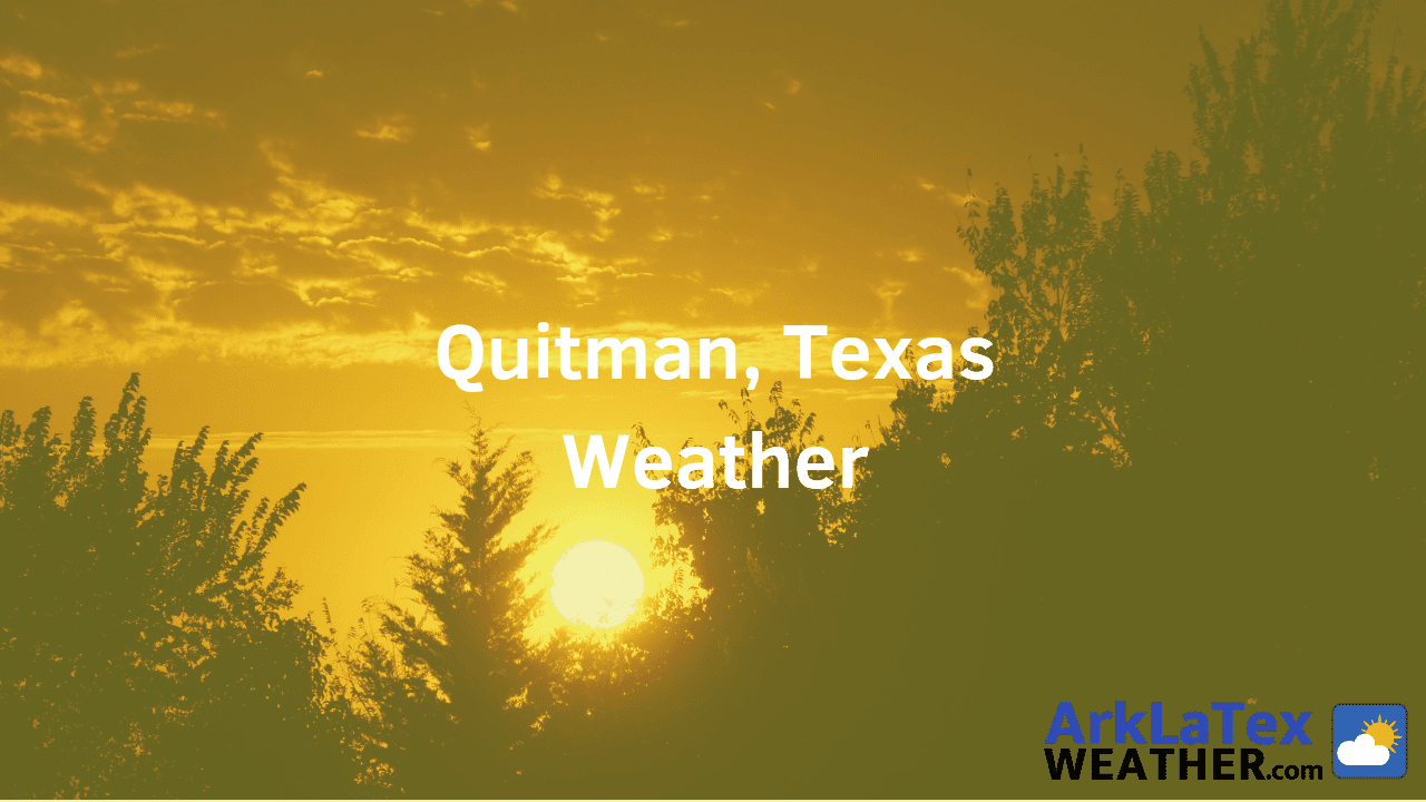 Quitman, Texas, Weather Forecast, Wood County, Quitman weather, WoodCountyNews.com, ArkLaTexWeather.com