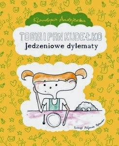 """Klaudyna Andrijewska, """"Tosia i Pan Kudełko. Jedzeniowe dylematy"""""""