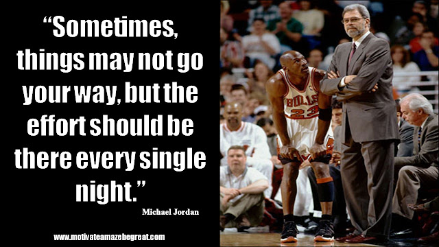 "23 Michael Jordan Inspirational Quotes About Life: ""Sometimes, things may not go your way, but the effort should be there every single night."" Quote about obstacles, effort, work ethic and success."