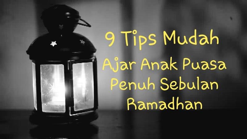 9 Tips Mudah Ajar Anak Puasa Penuh Sebulan Ramadhan
