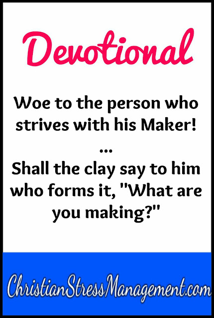 Devotional: Woe to the Person who Strives with his Maker