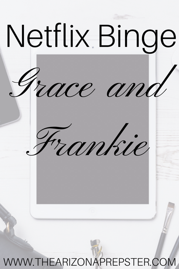 Netflix Binge: Grace and Frankie