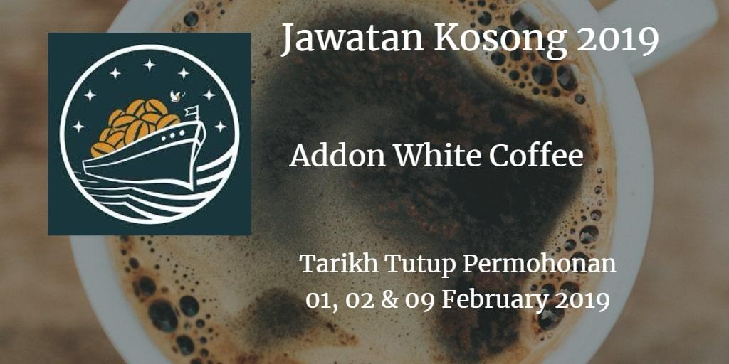 Jawatan Kosong Addon White Coffee 01, 02 & 09 February 2019