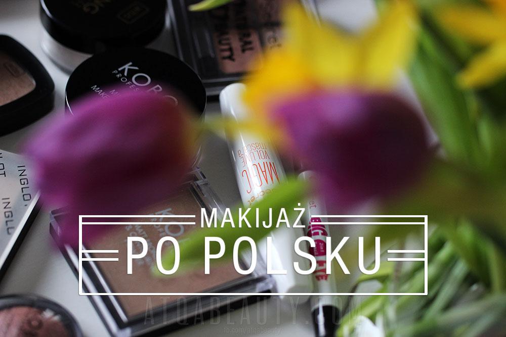 Makijaż :: Po polsku (makijaż + minirecenzje)