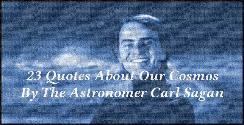 23 Quotes About Our Cosmos By The Astronomer Carl Sagan