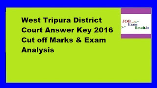 West Tripura District Court Answer Key 2016 Cut off Marks & Exam Analysis