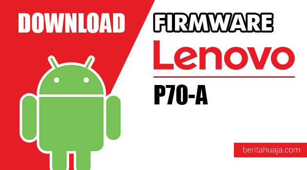 Download Firmware / Stock ROM Lenovo P70-A All Versions