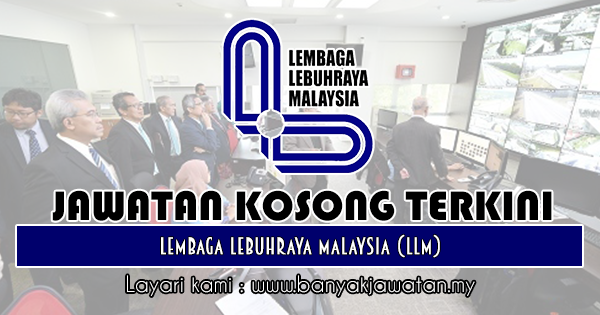 Jawatan Kosong 2018 di Lembaga Lebuhraya Malaysia (LLM)