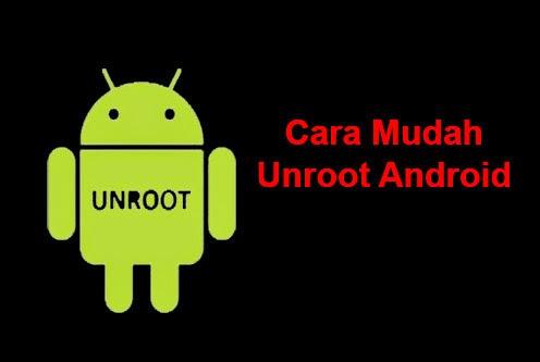 cara unroot android dengan satu kali klik