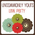 "Click On The Button Below To Link Up To Our ""Uncommonly Yours"" Link Party! Join Us Each Wednesday!"
