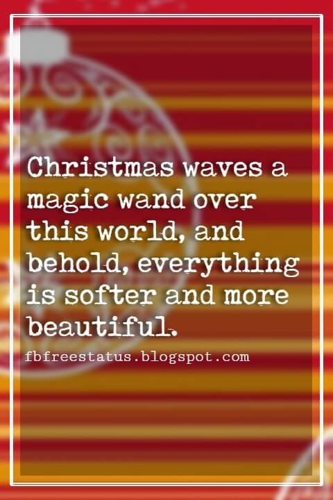 "Christmas Inspirational Quotes, ""Christmas waves a magic wand over this world, and behold, everything is softer and more beautiful."" - Norman Vincent Peale"