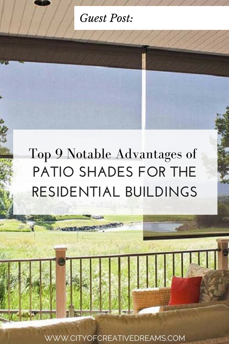 Top 9 Notable Advantages of Patio Shades for The Residential Buildings - City of Creative Dreams