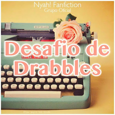 Desafio de Drabbles do Nyah! Fanfiction
