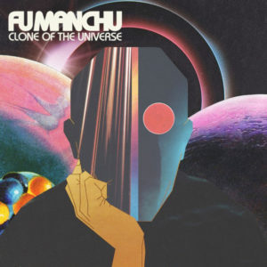 "FU MANCHU : ""Clone Of The Universe"" 2018"